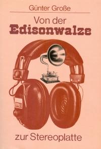 Von der Edisonwalze zur Stereoplatte